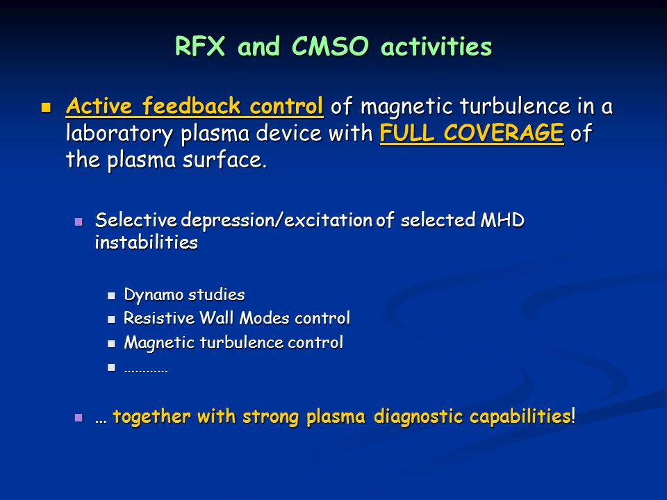 RFX and CMSO activities Active feedback control of magnetic turbulence in a laboratory plasma device with FULL COVERAGE of the plasma surface.