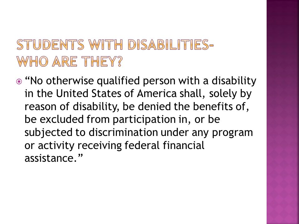 No otherwise qualified person with a disability in the United States of America shall, solely by reason of disability, be denied the benefits of, be excluded from participation in, or be subjected to discrimination under any program or activity receiving federal financial assistance.