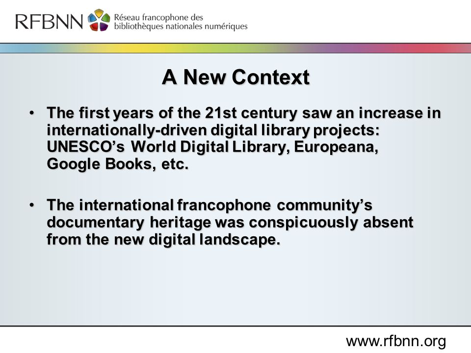 www.rfbnn.org The first years of the 21st century saw an increase in internationally-driven digital library projects: UNESCOs World Digital Library, Europeana, Google Books, etc.The first years of the 21st century saw an increase in internationally-driven digital library projects: UNESCOs World Digital Library, Europeana, Google Books, etc.