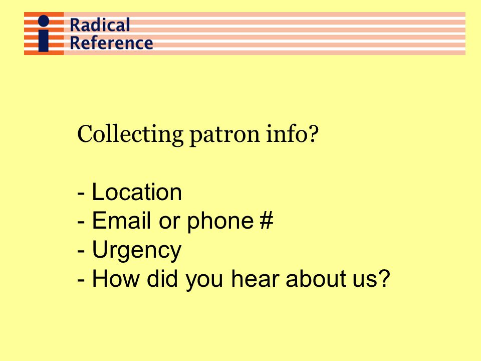 Collecting patron info - Location - Email or phone # - Urgency - How did you hear about us