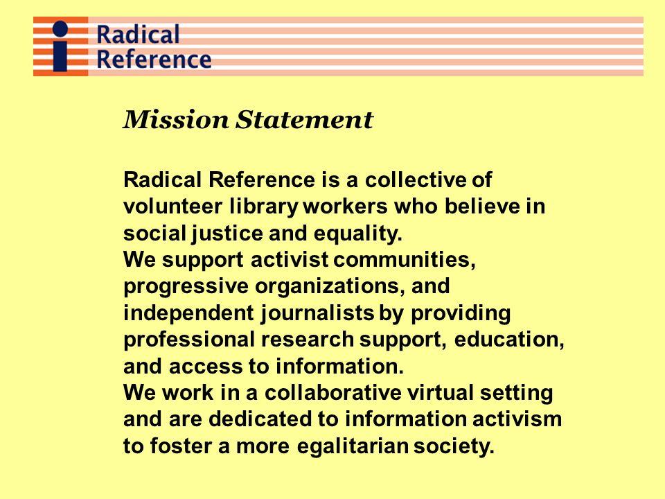 Mission Statement Radical Reference is a collective of volunteer library workers who believe in social justice and equality.
