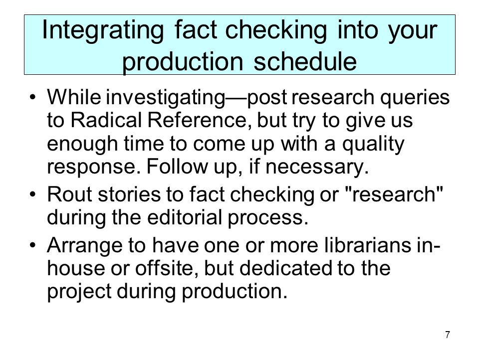 7 Integrating fact checking into your production schedule While investigatingpost research queries to Radical Reference, but try to give us enough time to come up with a quality response.