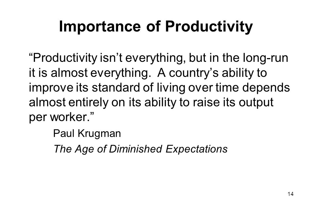 Importance of Productivity Productivity isnt everything, but in the long-run it is almost everything.