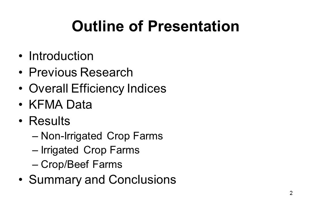 Outline of Presentation Introduction Previous Research Overall Efficiency Indices KFMA Data Results –Non-Irrigated Crop Farms –Irrigated Crop Farms –Crop/Beef Farms Summary and Conclusions 2