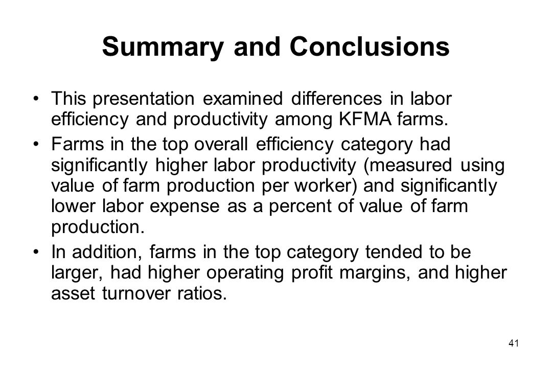 Summary and Conclusions This presentation examined differences in labor efficiency and productivity among KFMA farms.