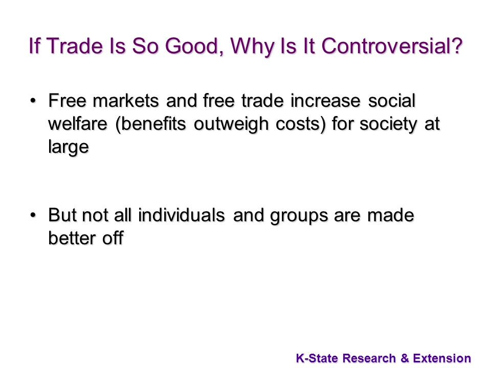 11 K-State Research & Extension If Trade Is So Good, Why Is It Controversial.