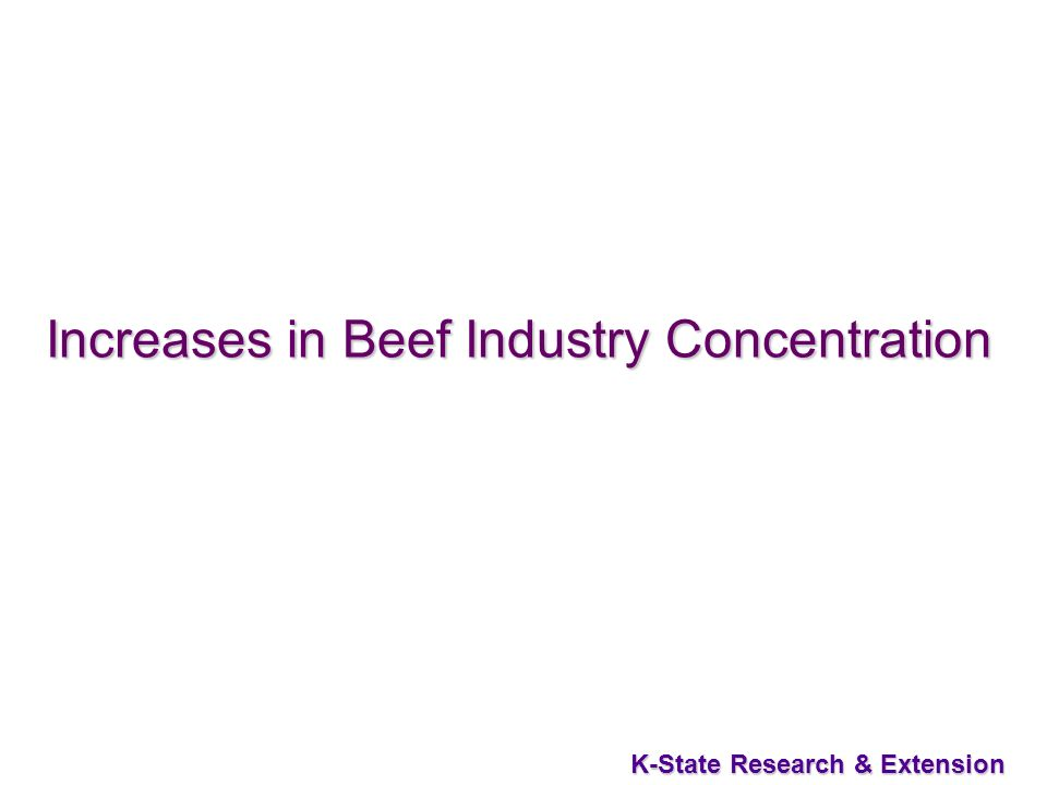 16 K-State Research & Extension Increases in Beef Industry Concentration