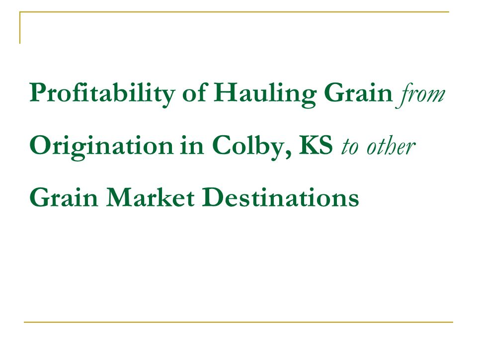 Profitability of Hauling Grain from Origination in Colby, KS to other Grain Market Destinations