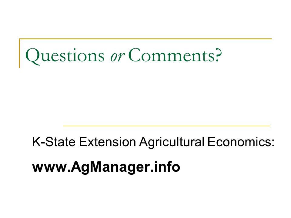 Questions or Comments K-State Extension Agricultural Economics: www.AgManager.info