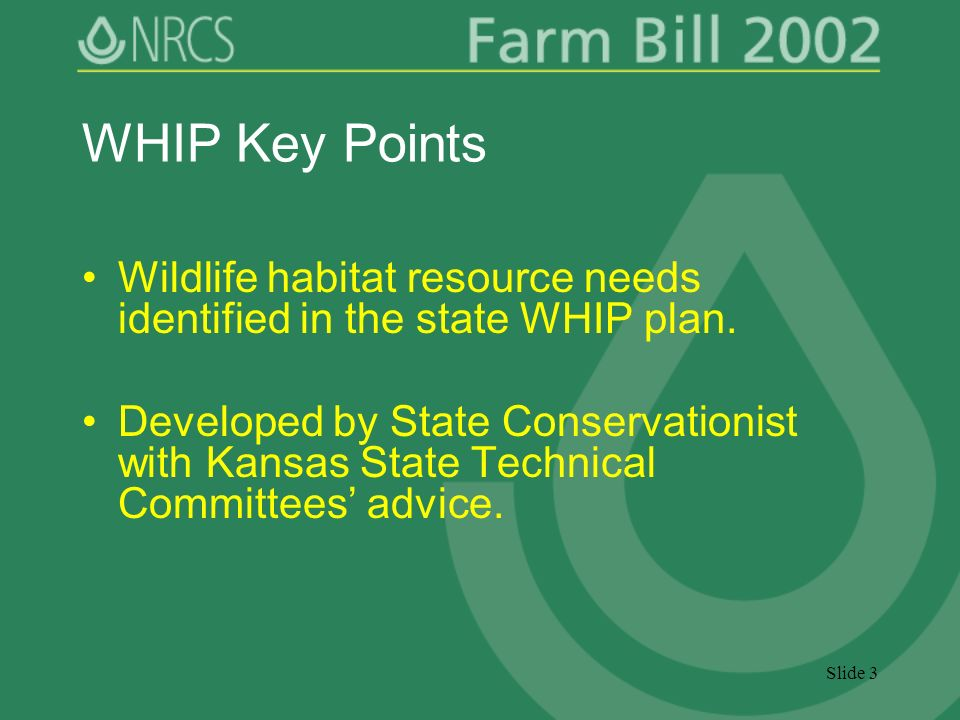 Slide 3 WHIP Key Points Wildlife habitat resource needs identified in the state WHIP plan.