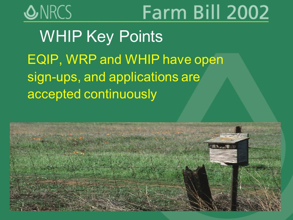 Slide 8 EQIP, WRP and WHIP have open sign-ups, and applications are accepted continuously WHIP Key Points
