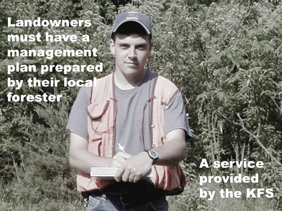 Landowners must have a management plan prepared by their local forester A service provided by the KFS