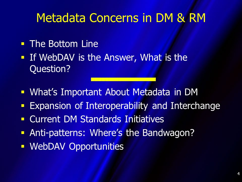 4 Metadata Concerns in DM & RM The Bottom Line If WebDAV is the Answer, What is the Question.