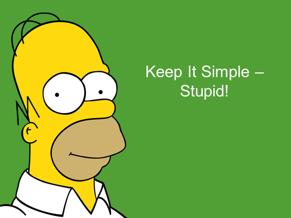 There is a huge lack of understanding Keep It Simple – Stupid!