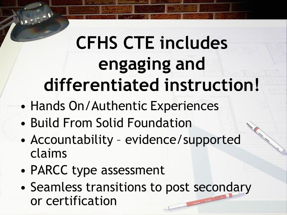 CTE Programs of Study (POS) Include Academic Credit, Common Core & 21 st Century Skills 21st Century Skills – Scientific Inquiry Global competitiveness (partnerships) Accountability Technical skills assessments Dual credit opportunities