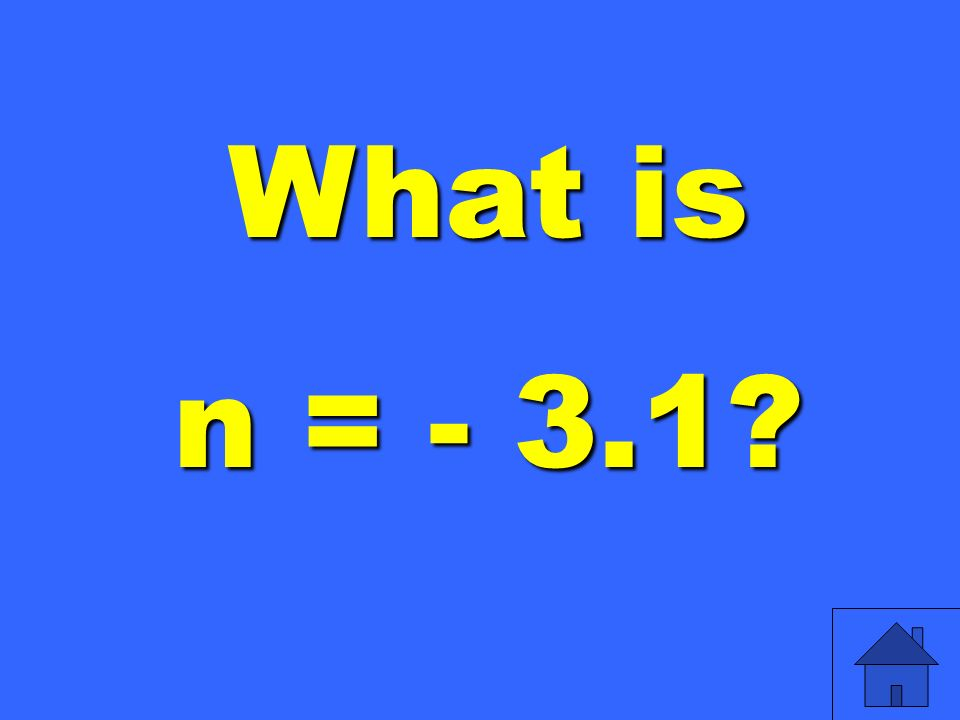 What is n = - 3.1