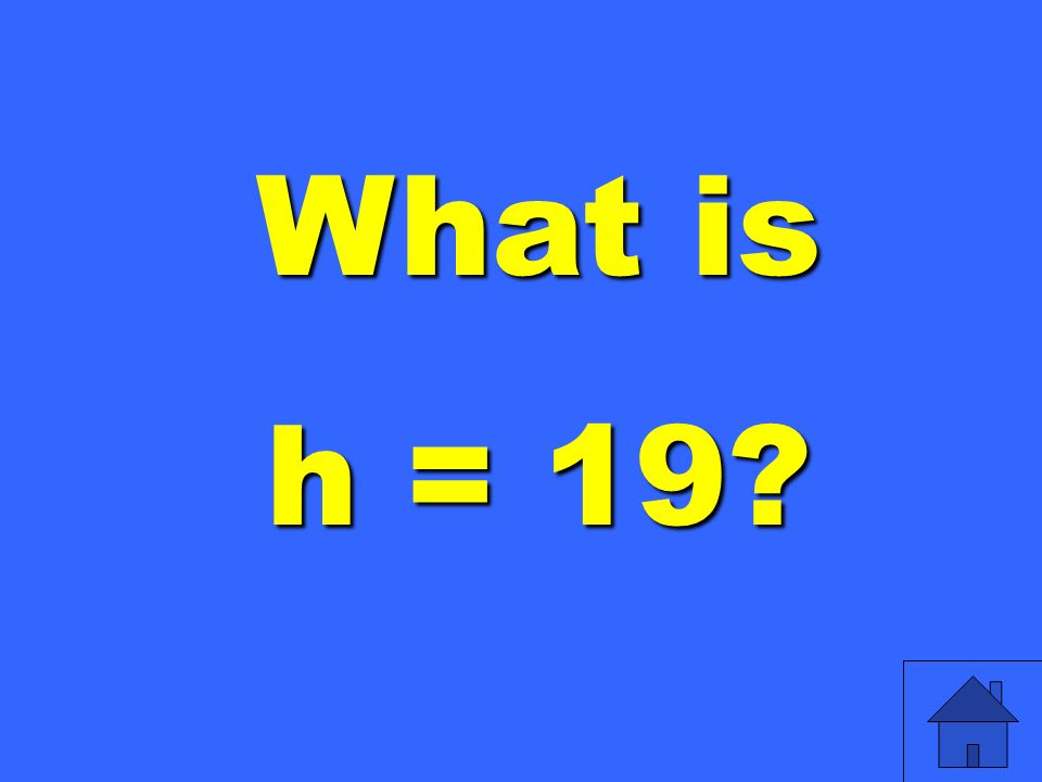 What is h = 19