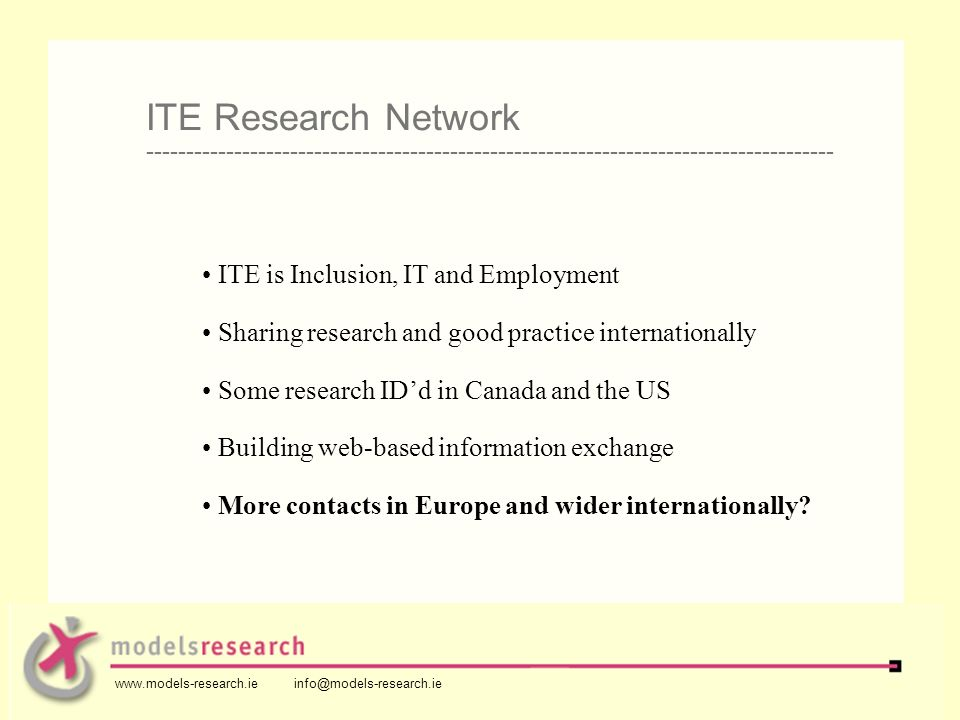 ITE is Inclusion, IT and Employment Sharing research and good practice internationally Some research IDd in Canada and the US Building web-based information exchange More contacts in Europe and wider internationally.