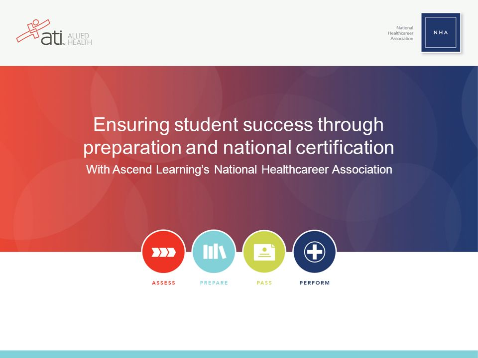 Ensuring student success through preparation and national certification With Ascend Learnings National Healthcareer Association