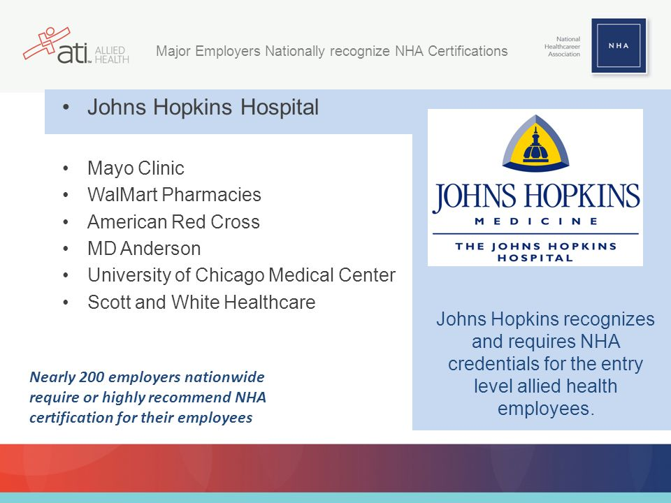 Johns Hopkins recognizes and requires NHA credentials for the entry level allied health employees.