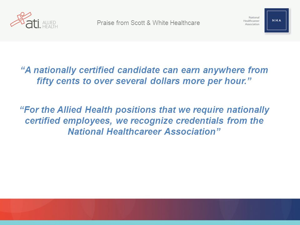 A nationally certified candidate can earn anywhere from fifty cents to over several dollars more per hour.