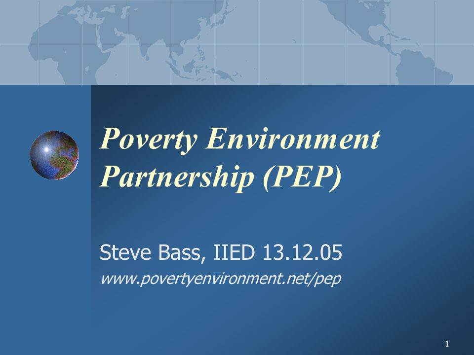 1 Poverty Environment Partnership (PEP) Steve Bass, IIED