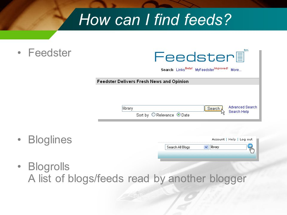 How can I find feeds Feedster Bloglines Blogrolls A list of blogs/feeds read by another blogger