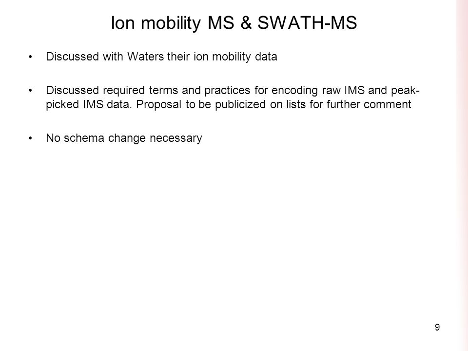 Ion mobility MS & SWATH-MS Discussed with Waters their ion mobility data Discussed required terms and practices for encoding raw IMS and peak- picked IMS data.