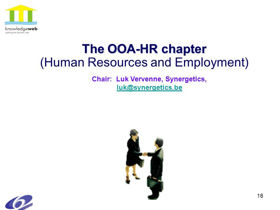16 The OOA-HR chapter The OOA-HR chapter (Human Resources and Employment) Chair: Luk Vervenne, Synergetics, luk@synergetics.be luk@synergetics.be