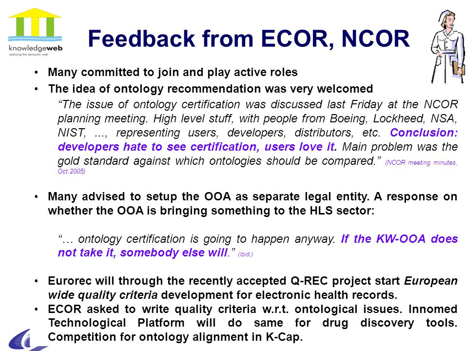 24 Feedback from ECOR, NCOR Many committed to join and play active roles The idea of ontology recommendation was very welcomed The issue of ontology certification was discussed last Friday at the NCOR planning meeting.