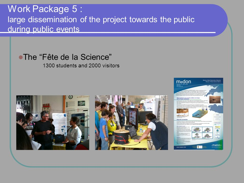 Work Package 5 : large dissemination of the project towards the public during public events The Fête de la Science 1300 students and 2000 visitors