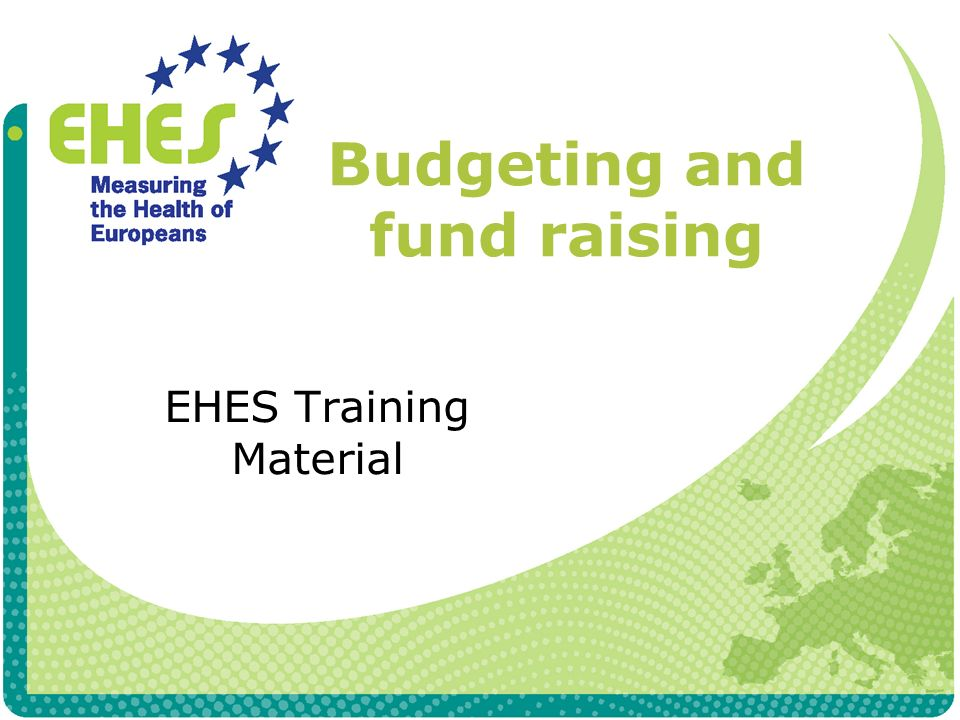 Budgeting and fund raising EHES Training Material