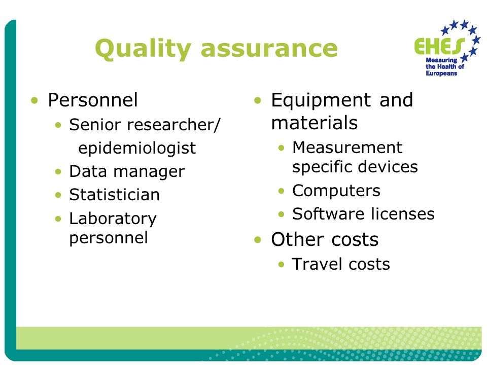 Quality assurance Personnel Senior researcher/ epidemiologist Data manager Statistician Laboratory personnel Equipment and materials Measurement specific devices Computers Software licenses Other costs Travel costs
