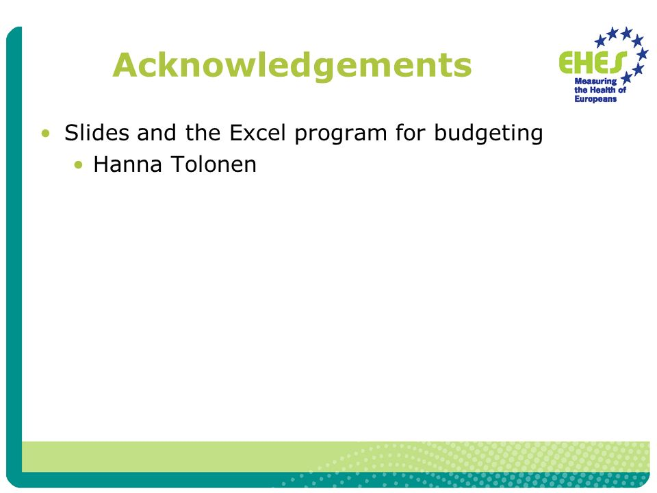 Acknowledgements Slides and the Excel program for budgeting Hanna Tolonen