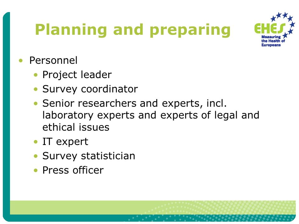 Planning and preparing Personnel Project leader Survey coordinator Senior researchers and experts, incl.
