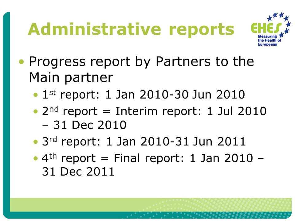 Administrative reports Progress report by Partners to the Main partner 1 st report: 1 Jan Jun nd report = Interim report: 1 Jul 2010 – 31 Dec rd report: 1 Jan Jun th report = Final report: 1 Jan 2010 – 31 Dec 2011