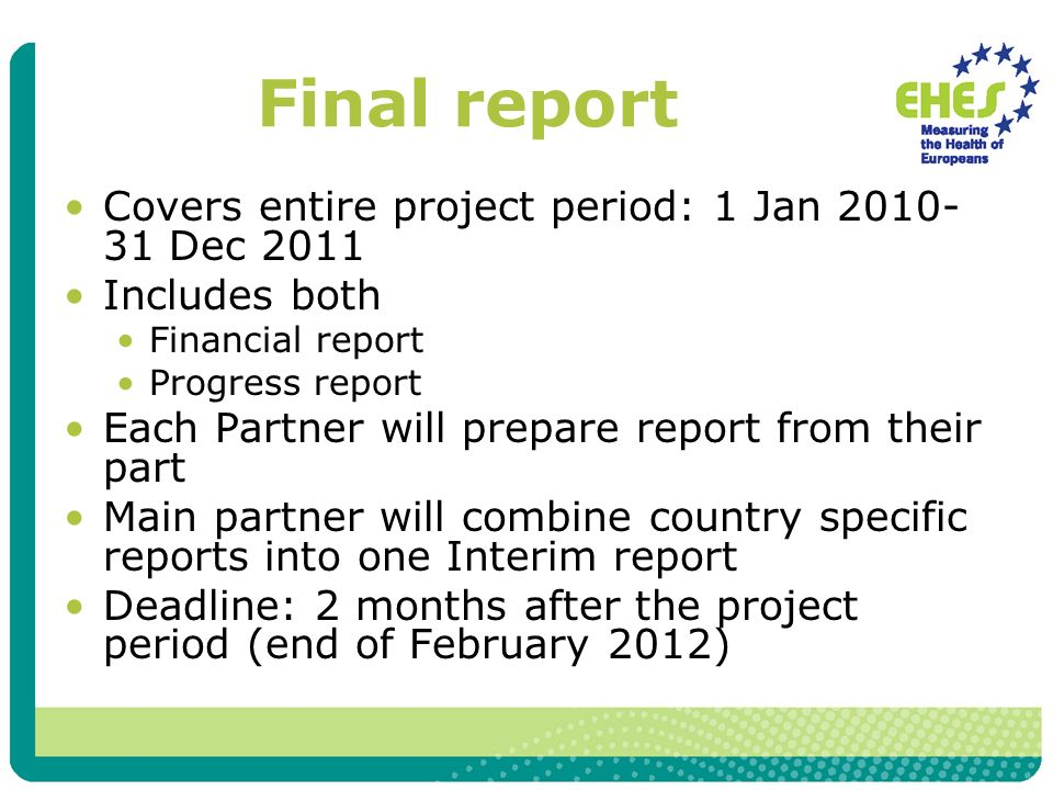 Final report Covers entire project period: 1 Jan Dec 2011 Includes both Financial report Progress report Each Partner will prepare report from their part Main partner will combine country specific reports into one Interim report Deadline: 2 months after the project period (end of February 2012)