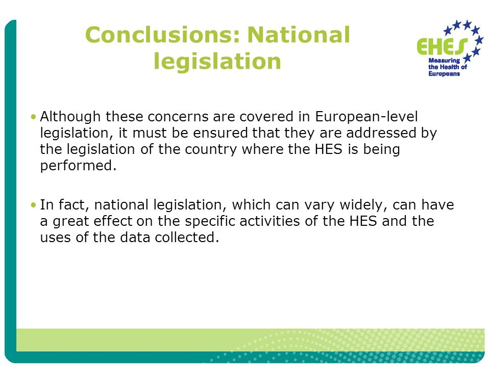 Conclusions: National legislation Although these concerns are covered in European-level legislation, it must be ensured that they are addressed by the legislation of the country where the HES is being performed.