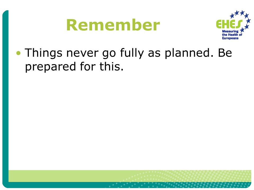 Remember Things never go fully as planned. Be prepared for this.