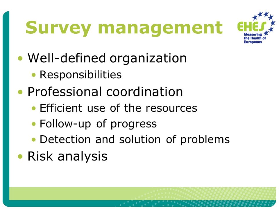Survey management Well-defined organization Responsibilities Professional coordination Efficient use of the resources Follow-up of progress Detection and solution of problems Risk analysis