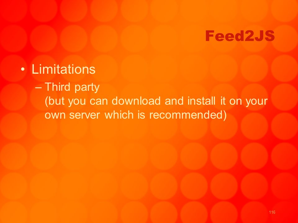116 Feed2JS Limitations –Third party (but you can download and install it on your own server which is recommended)