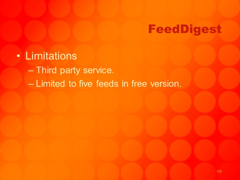 128 FeedDigest Limitations –Third party service. –Limited to five feeds in free version.
