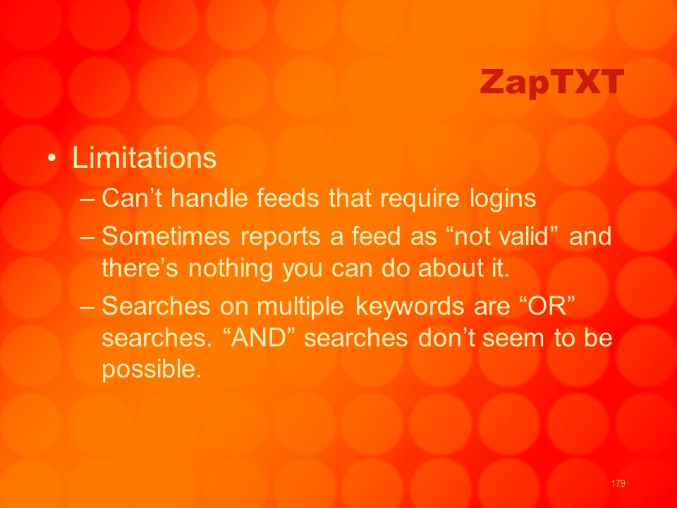 179 ZapTXT Limitations –Cant handle feeds that require logins –Sometimes reports a feed as not valid and theres nothing you can do about it.