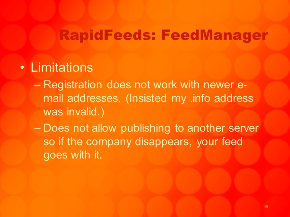 56 RapidFeeds: FeedManager Limitations –Registration does not work with newer e- mail addresses.