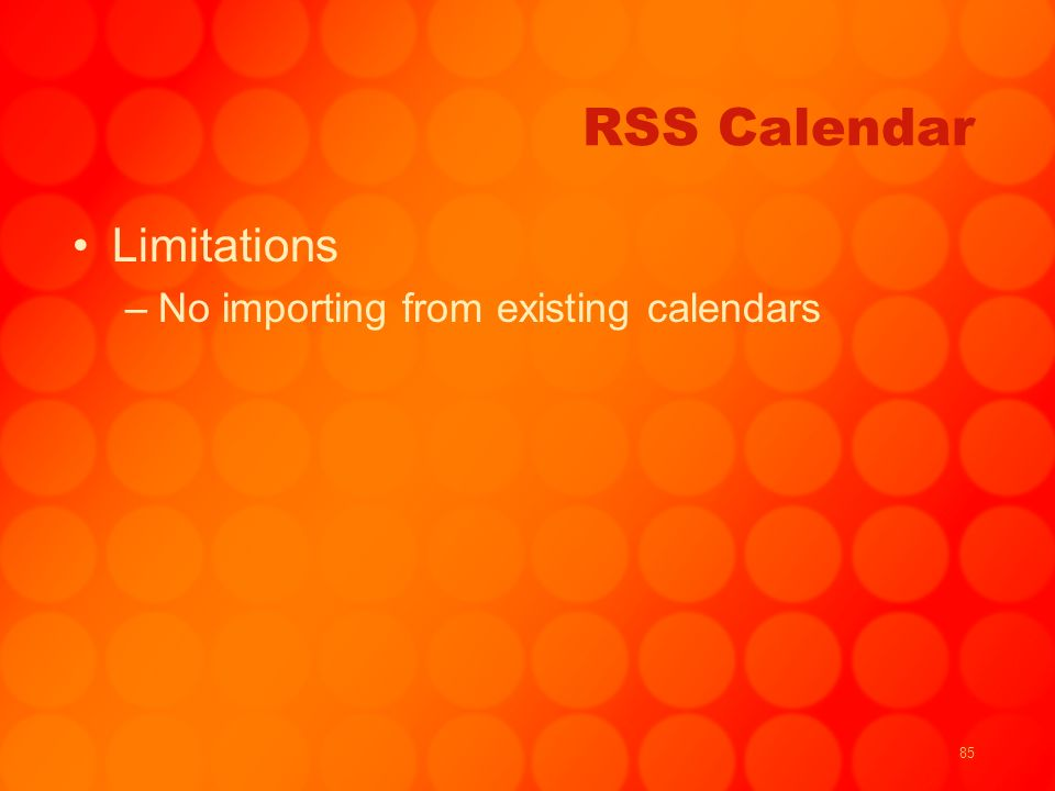 85 RSS Calendar Limitations –No importing from existing calendars