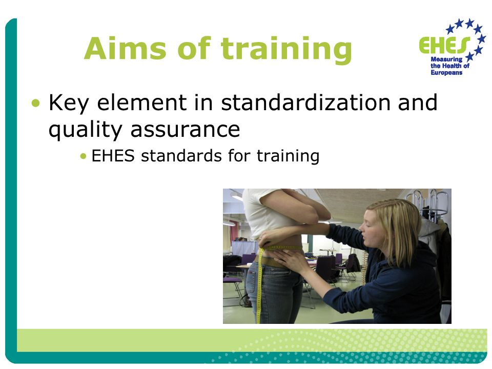 Aims of training Key element in standardization and quality assurance EHES standards for training
