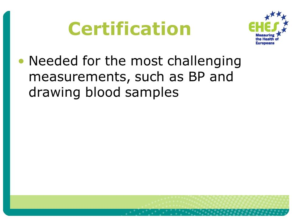 Certification Needed for the most challenging measurements, such as BP and drawing blood samples