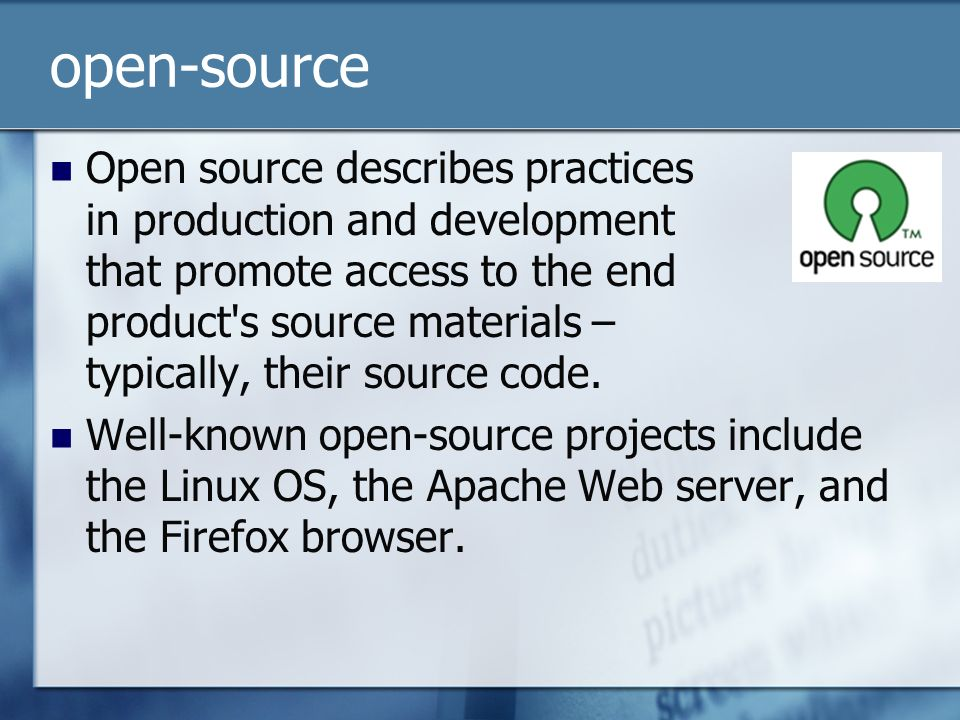 open-source Open source describes practices in production and development that promote access to the end product s source materials – typically, their source code.