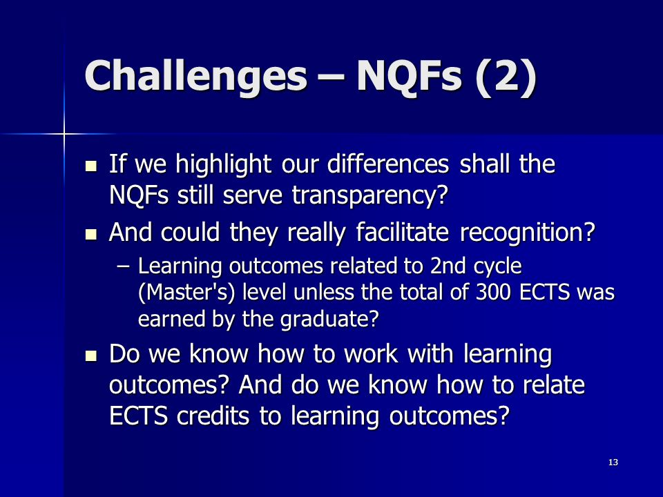 13 Challenges – NQFs (2) If we highlight our differences shall the NQFs still serve transparency.