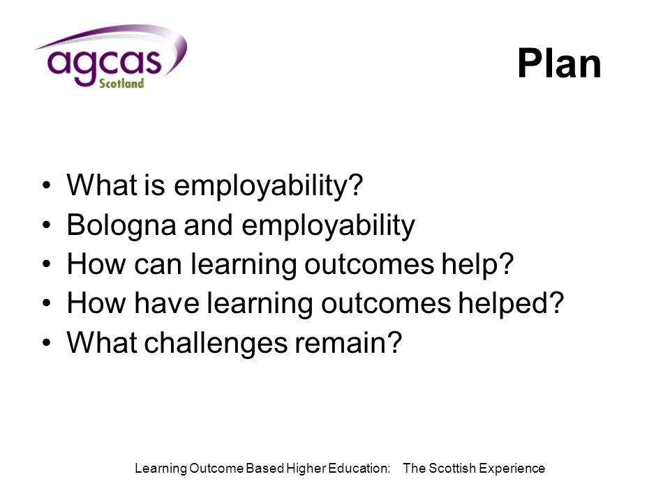 Learning Outcome Based Higher Education: The Scottish Experience Plan What is employability.
